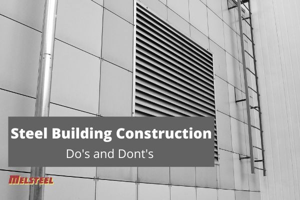 Steel building construction: Do's and Don'ts